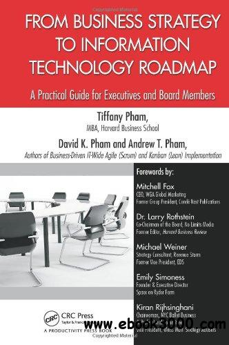 From Business Strategy to Information Technology Roadmap: A Practical Guide for Executives and Board Members free download