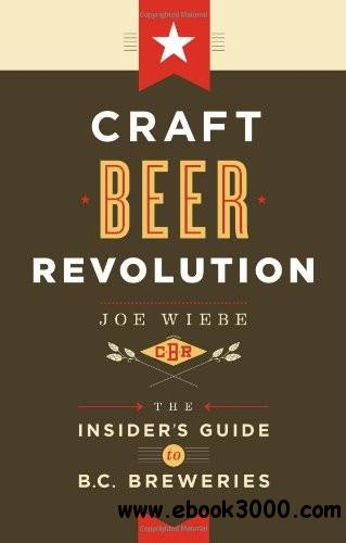 Craft Beer Revolution: The Insider's Guide to B.C. Breweries free download