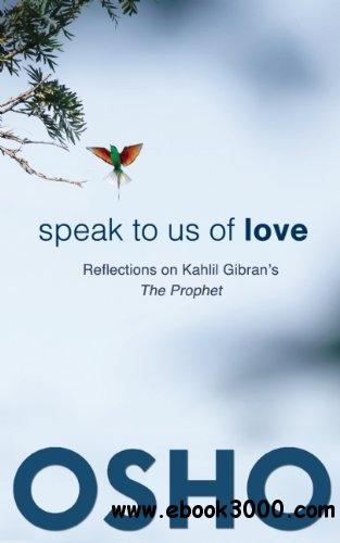 Speak to Us of Love: Reflections on Kahlil Gibran's The Prophet free download