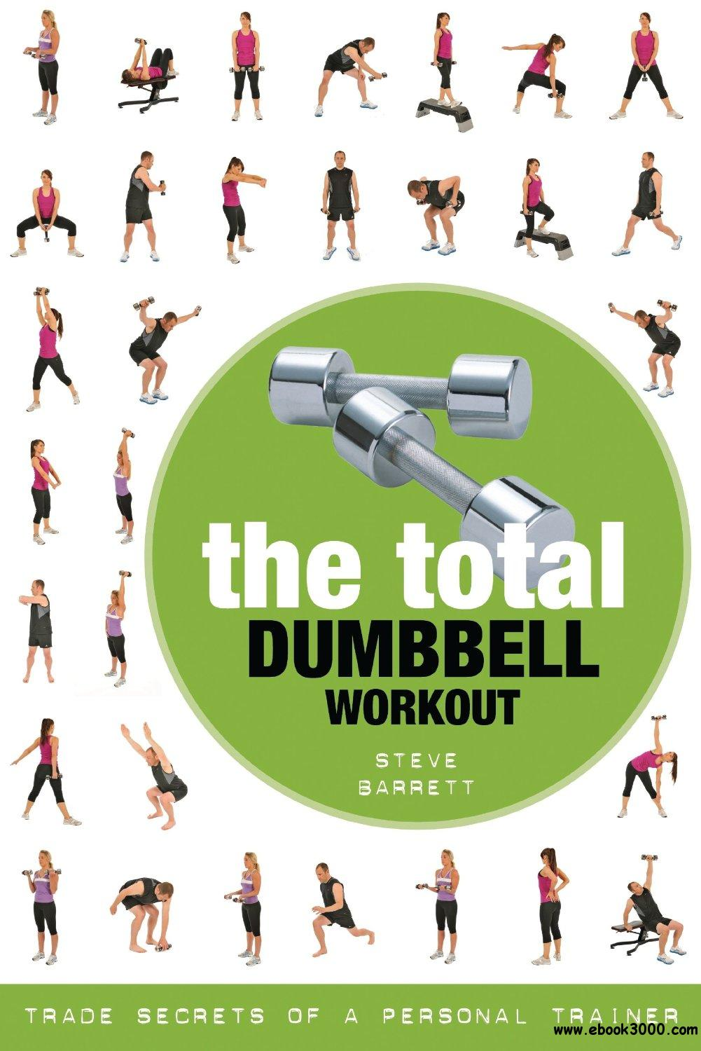 The Total Dumbbell Workout: Trade Secrets of a Personal Trainer free download