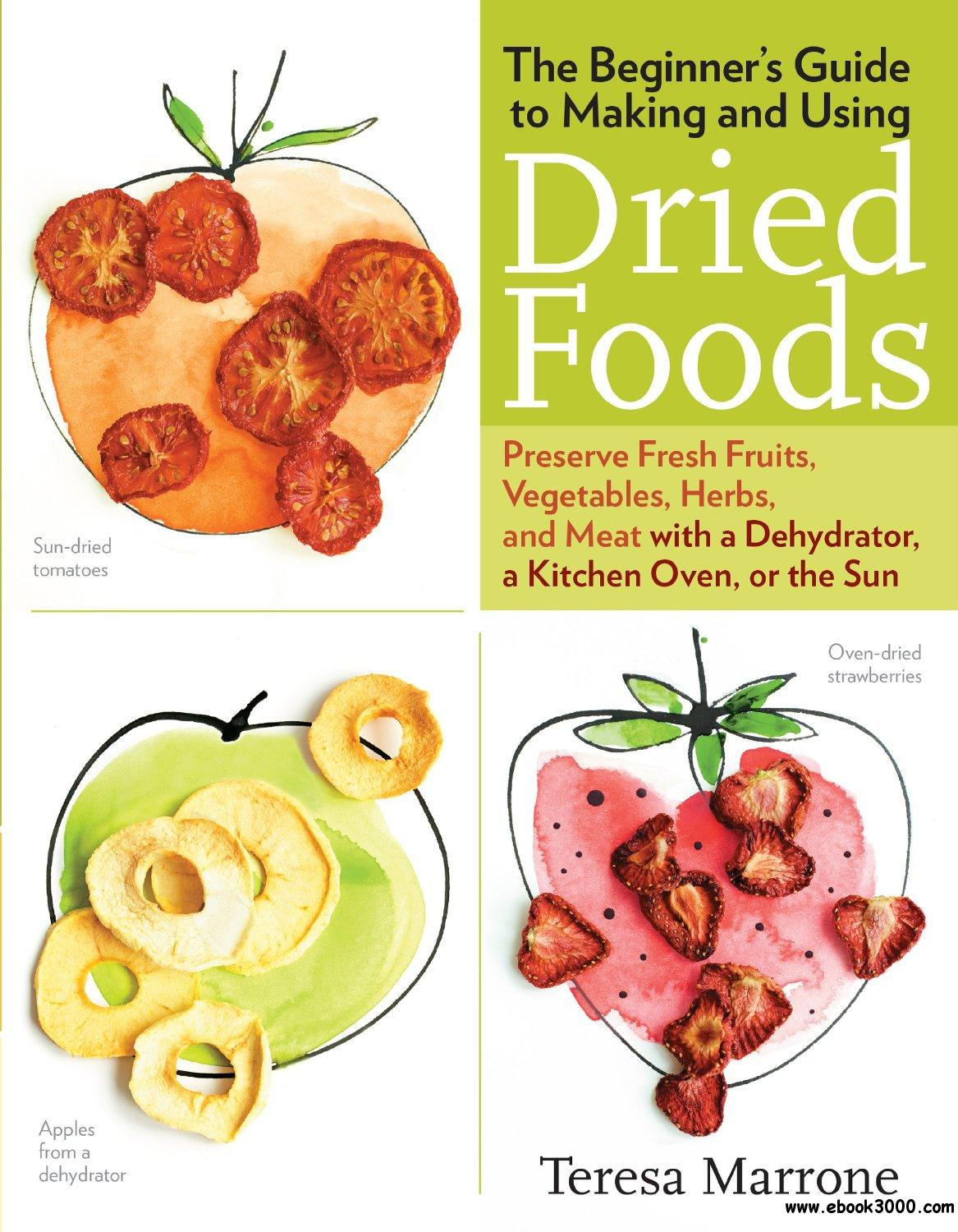 The Beginner's Guide to Making and Using Dried Foods free download