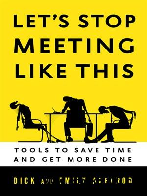 Let's Stop Meeting Like This: Tools to Save Time and Get More Done free download