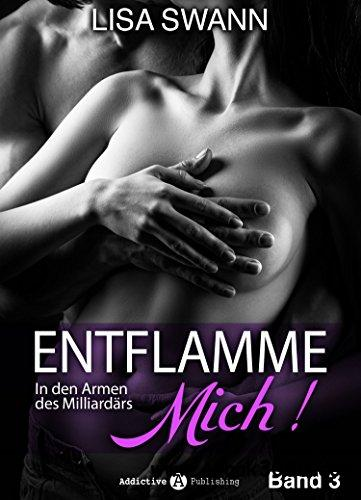 Entflamme mich, Band 3: In den Armen des Milliardars free download