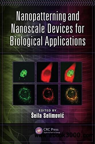 Nanopatterning and Nanoscale Devices for Biological Applications (Devices, Circuits, and Systems) free download