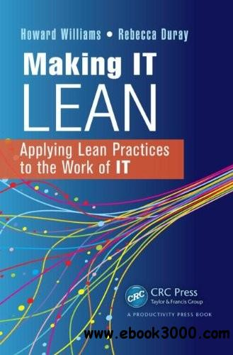 Making IT Lean: Applying Lean Practices to the Work of IT free download
