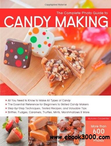 The Complete Photo Guide to Candy Making free download
