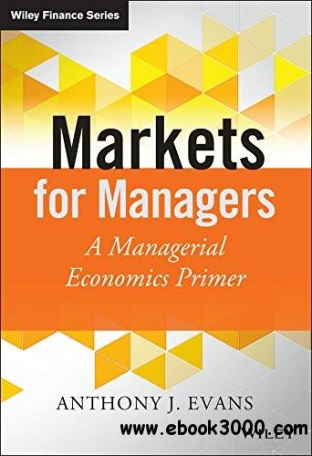 Markets for Managers: A Managerial Economics Primer free download