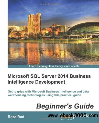 Microsoft SQL Server 2014 Business Intelligence Development Beginners Guide free download