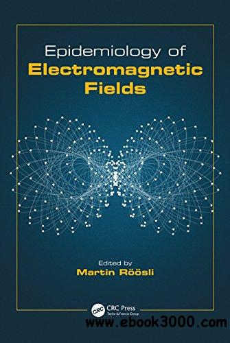 Epidemiology of Electromagnetic Fields (Biological Effects of Electromagnetics) free download
