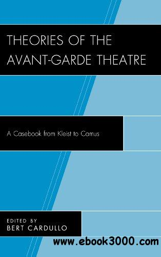 Theories of the Avant-garde Theatre: A Casebook from Kleist to Camus free download