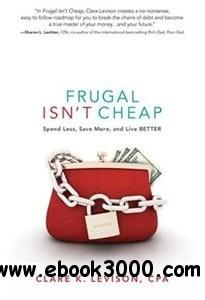 Frugal Isn't Cheap: Spend Less, Save More, and Live Better free download