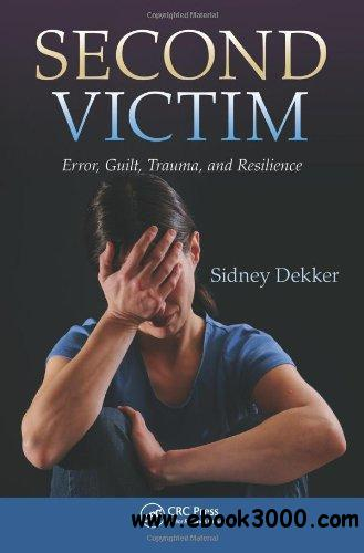Second Victim: Error, Guilt, Trauma, and Resilience free download
