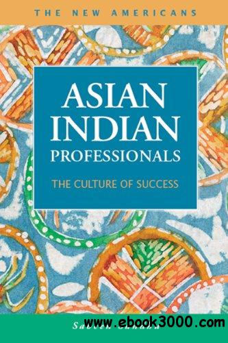 Asian Indian Professionals: The Culture of Succes free download