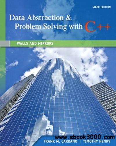 Data Abstraction & Problem Solving with C++: Walls and Mirrors, 6th Edition free download