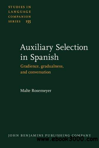Auxiliary Selection in Spanish: Gradience, gradualness, and conservation free download