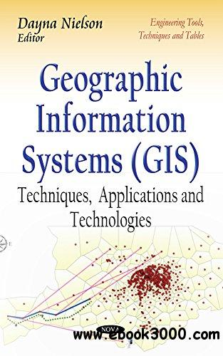 Geographic Information Systems: Techniques, Applications and Technologies free download