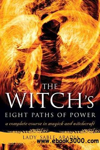 The Witch's Eight Paths of Power: A Complete Course in Magick and Witchcraft free download