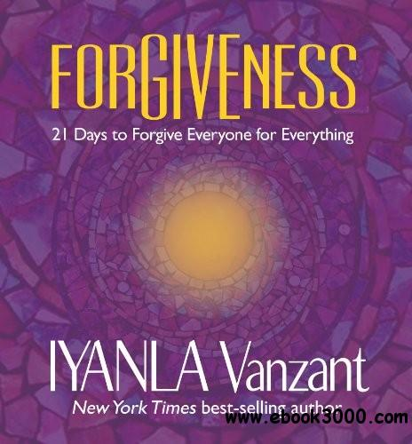 Forgiveness: 21 Days to Forgive Everyone for Everything free download