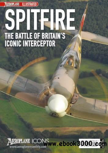 Spitfire: The Battle of Britain's Iconic Interceptor (Aeroplane Icons) free download
