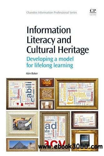 Information Literacy and Cultural Heritage: Developing a Model for Lifelong Learning free download