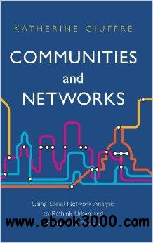 Communities and Networks: Using Social Network Analysis to Rethink Urban and Community Studies free download