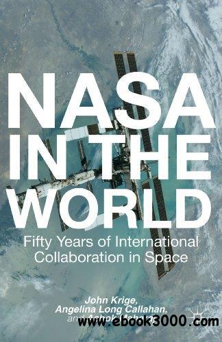 NASA in the World: Fifty Years of International Collaboration in Space free download