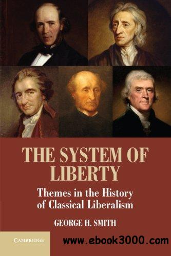 The System of Liberty: Themes in the History of Classical Liberalism free download