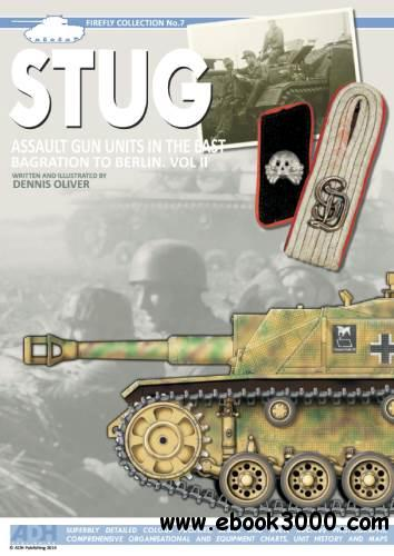 STUG: Assault Gun Units in the East, Bagrations to Berlin. Vol II (Firefly Collection No.7) free download