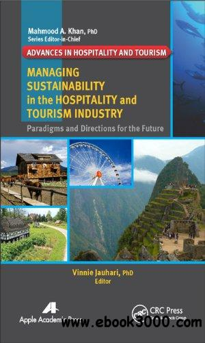 Managing Sustainability in the Hospitality and Tourism Industry: Paradigms and Directions for the Future free download