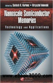 Nanoscale Semiconductor Memories: Technology and Applications free download