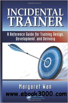 Incidental Trainer: A Reference Guide for Training Design, Development, and Delivery free download