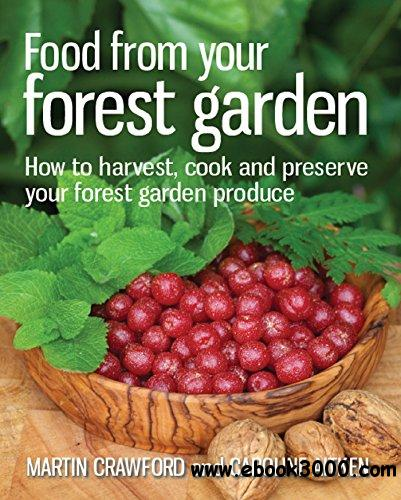 Food from Your Forest Garden: How to Harvest, Cook and Preserve Your Forest Garden Produce free download