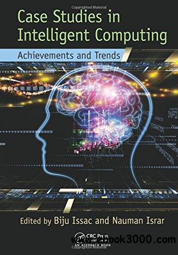 Case Studies in Intelligent Computing: Achievements and Trends free download
