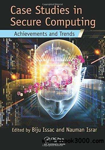 Case Studies in Secure Computing: Achievements and Trends free download