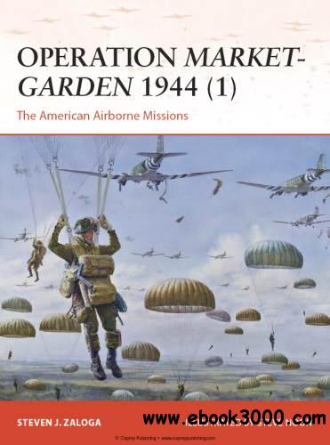 Operation Market-Garden 1944 (1): The American Airborne Missions (Osprey Campaign 270) free download