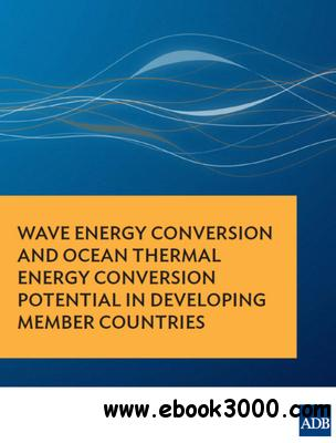 Wave Energy Conversion and Ocean Thermal Energy Conversion Potential in Developing Member Countries free download