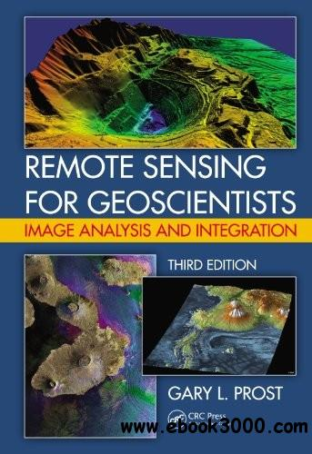 Remote Sensing for Geoscientists: Image Analysis and Integration, Third Edition free download