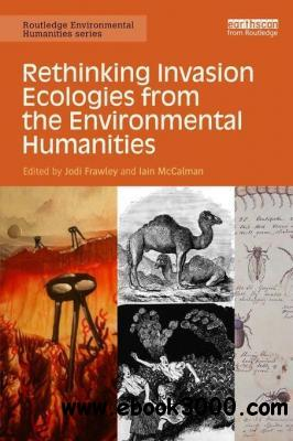 Rethinking Invasion Ecologies from the Environmental Humanities free download