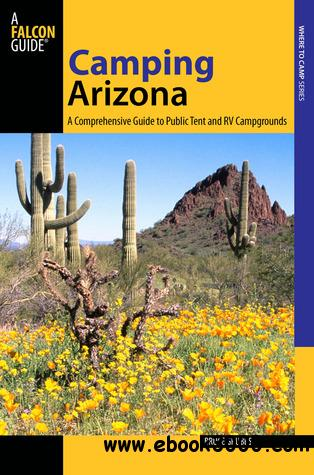 Camping Arizona: A Comprehensive Guide To Public Tent And RV Campgrounds free download