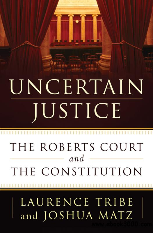 Uncertain Justice: The Roberts Court and the Constitution free download