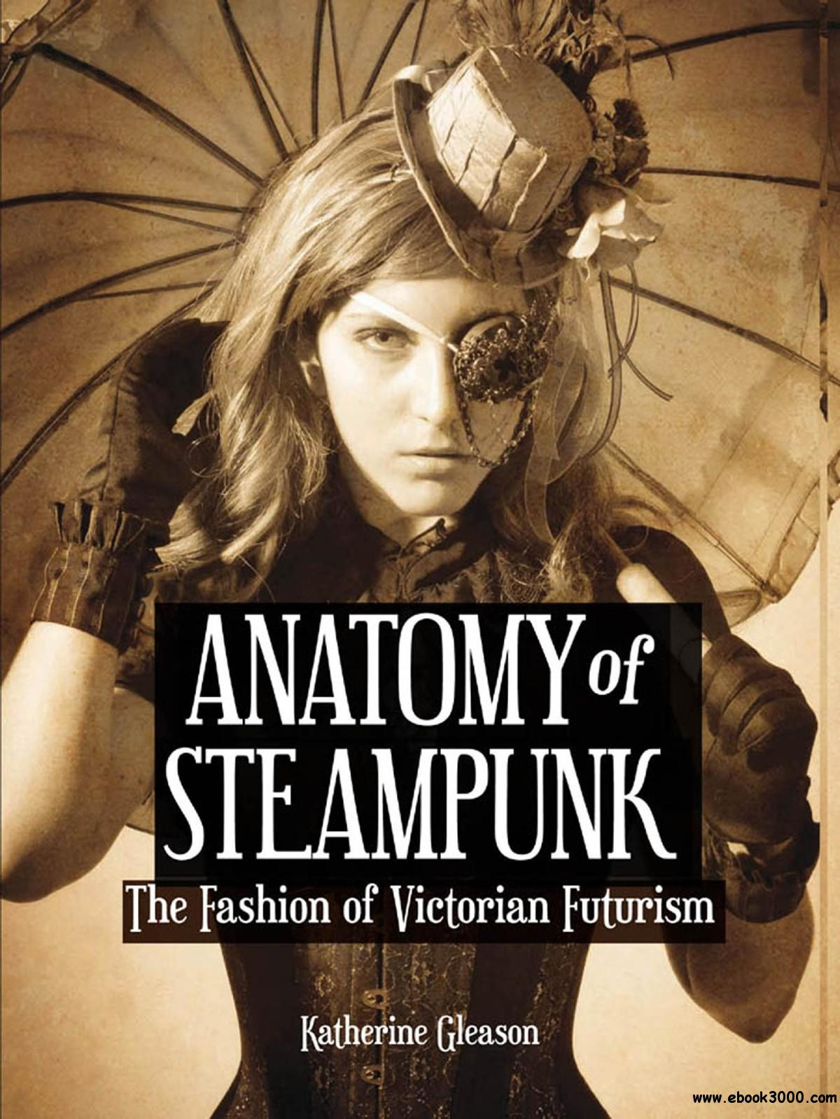 Anatomy of Steampunk: The Fashion of Victorian Futurism free download
