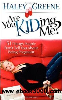 Are You KIDing Me? 51 Things People Don't Tell You About Being Pregnant free download