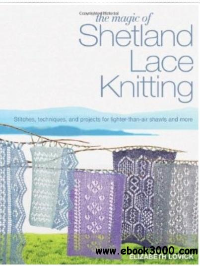 The Magic of Shetland Lace Knitting: Stitches, Techniques, and Projects for Lighter-than-Air Shawls and More free download