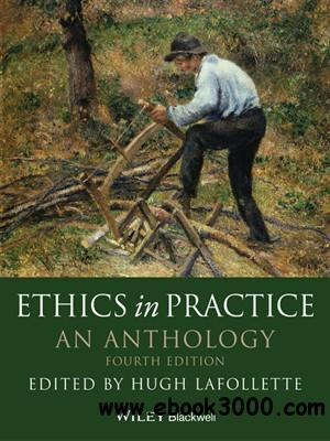 Ethics in Practice: An Anthology, 4 edition free download