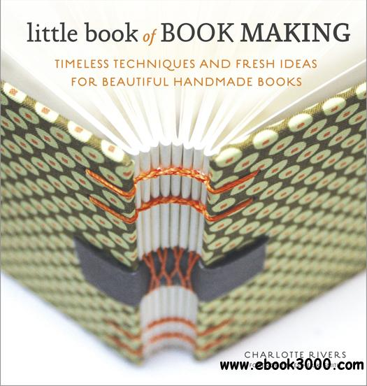 Little Book of Book Making: Timeless Techniques and Fresh Ideas for Beautiful Handmade Books free download