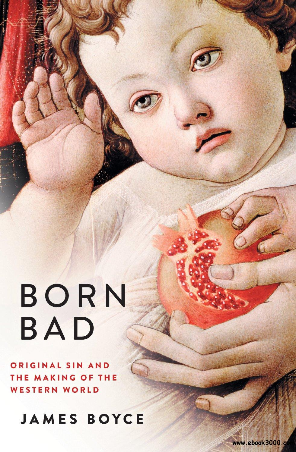 Born Bad: Original Sin and the Making of the Western World free download