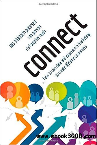 Connect: How to Use Data and Experience Marketing to Create Lifetime Customers free download