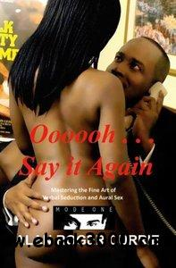 Oooooh  Say it Again: Mastering the Fine Art of Verbal Seduction and Aural Sex free download