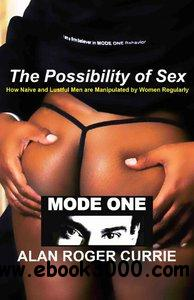 The Possibility of Sex: How Naive and Lustful Men are Manipulated by Women Regularly free download