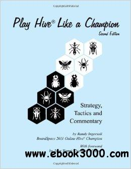 Play Hive Like a Champion, Second Edition: Strategy, Tactics and Commentary download dree
